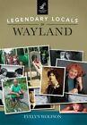 Legendary Locals of Wayland by Evelyn Wolfson (Paperback / softback, 2015)