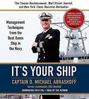 It's Your Ship: Management Techniques from the Best Damn Ship in the Navy by Captain D Michael Abrashoff (CD-Audio)