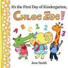 It's the First Day of Kindergarten, Chloe Zoe! by Jane Smith (Hardback, 2016)