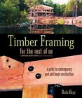 Timber Framing for the Rest of Us : A Guide to Contemporary Post and Beam Construction by Rob Roy (2004, Paperback)