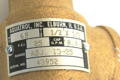 "Details about  /NEW AQUATROL INC # 69 RELIEF VALVE 1//2/""X1//2/""  25 P.S.I."