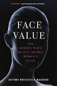 Face-Value-The-Hidden-Ways-Beauty-Shapes-Women-039-s-Lives