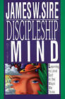 Discipleship of the Mind: Learning to Love God in the Ways We Think by James W. Sire (Paperback, 1990)