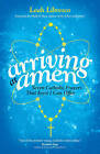 Arriving at Amen: Seven Catholic Prayers That Even I Can Offer by Leah Libresco (Paperback, 2015)