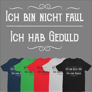 T-Shirt-Ich-bin-nicht-faul-Ich-hab-Geduld-Spruch-lustig-Sprueche-Fun-S-5XL