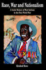 Race, War and Nationalism: A Social History of West Indians in the First World War by Glenford Deroy Howe (Paperback, 2002)