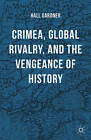 Crimea, Global Rivalry, and the Vengeance of History: 2015 by Professor Hall Gardner (Hardback, 2015)