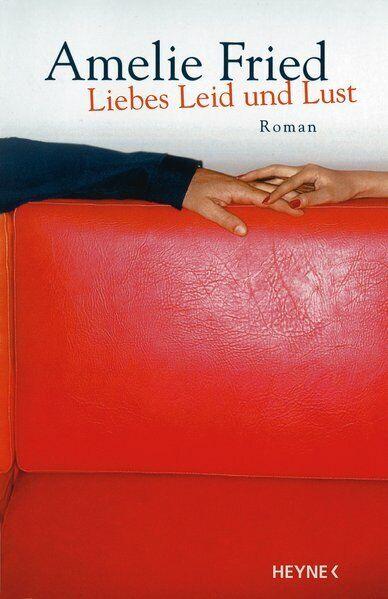 Liebes Leid und Lust : Roman / Amelie Fried Fried, Amelie:
