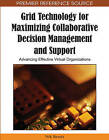 Grid Technology for Maximizing Collaborative Decision Management and Support: Advancing Effective Virtual Organizations by IGI Global (Hardback, 2009)
