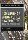 The American Bar Association Guide to Establishing a Motor Vehicle Law Practice: From Inception to Trial by Tarek Abdel-Aleem (Paperback / softback, 2015)