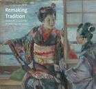 Remaking tradition: Modern Art of Japan from the Tokyo National Museum by Yale University Press (Hardback, 2014)