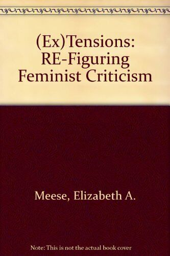Ex tensions  Re-Figuring Feminist Criticism