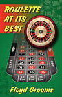 Roulette at Its Best by Floyd Grooms (Paperback / softback, 2006)