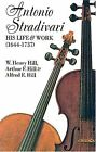Antonio Stradivari, His Life and Work by William H. Hill, Arthur F. Hill (Paperback, 1963)