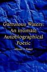 Garrulous Waters an Intimate Autobiographical Poetic 9781414015699 Baker Book