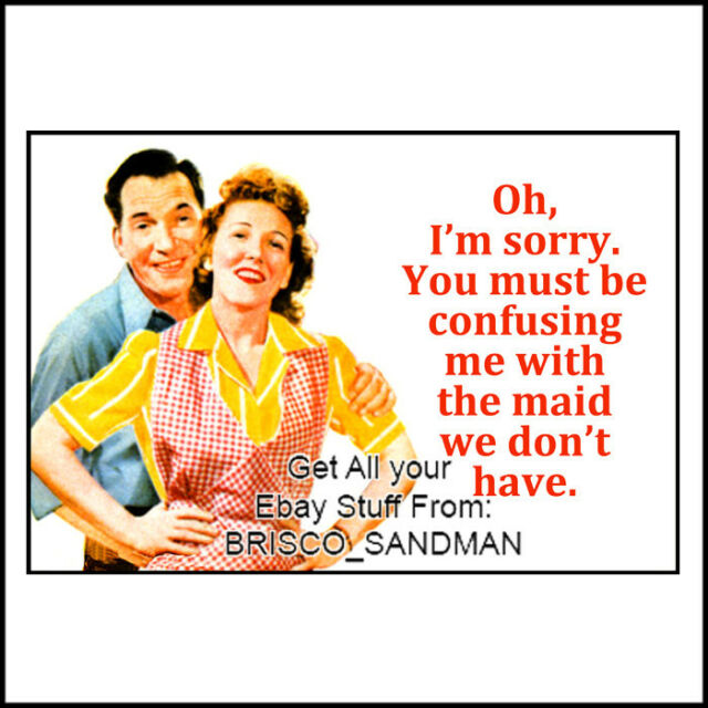 """Fridge Fun Refrigerator Magnet """"YOU MUST HAVE ME CONFUSED WITH THE MAID"""" Retro"""