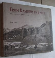 FROM KASHMIR TO KABUL Photography 1860 1900 By Omar Khan 1st 2002edn S'POREPRINT