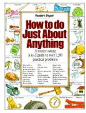 How to Do Just About Anything: A Money-Saving A-To-Z Guide to over 1,200 Practi