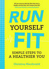 Run Yourself Fit: Simple Steps to a Healthier You by Christina Macdonald (Paperback, 2016)