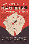 Watson on the Play of the Hand at Contract Bridge by Louis H Watson (Paperback / softback, 2008)