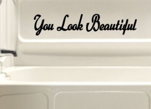 You Look Beautiful Bath tub shower wall vinyl decal lettering decoration art