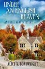 Under an English Heaven: An Ellie Kent Mystery by Alice K Boatwright (Paperback / softback, 2014)