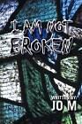 I Am Not Broken by Jo M (Paperback / softback, 2015)