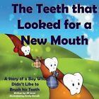 The Teeth That Looked for a New Mouth: A Story of a Boy Who Didn't Like to Brush His Teeth by Jill Jones (Paperback / softback, 2014)
