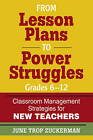 From Lesson Plans to Power Struggles, Grades 6-12: Classroom Management Strategies for New Teachers by SAGE Publications Inc (Paperback, 2009)