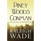 Piney Woods Conman The Life Story of Raleigh Wade Paperback – 30 Mar 2010