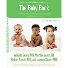 The Baby Book Revised Edition Everything You Need to - MD William Sea PA
