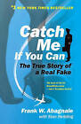 Catch ME If You Can: The Amazing True Story of the Most Extraordinary Liar in the History of Fun and Profit by Frank W Abagnale (Paperback, 2000)