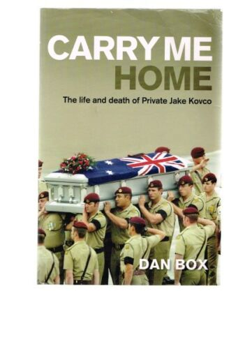 1 of 1 - Carry Me Home: The Life and Death of Private Jake Kovco by Dan Box