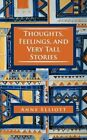 Thoughts Feelings and Very Tall Stories by Anne Elliott 9781456786205