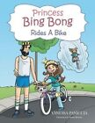 Princess Bing Bong Rides a Bike by Vanessa Paniccia (Paperback / softback, 2014)