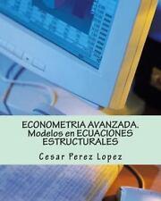 ECONOMETRIA AVANZADA. Modelos en ECUACIONES ESTRUCTURALES : Ejemplos y Ejerci...