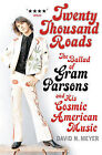 Twenty Thousand Roads: The Ballad of Gram Parsons and His Cosmic American Music by David N. Meyer (Paperback, 2009)