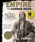 Empire of the Summer Moon: Quanah Parker and the Rise and Fall of the Comanches, the Most Powerful Indian Tribe in American History by S C Gwynne (CD-Audio, 2016)