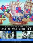 The World of the Medieval Knight by Charles Phillips (Paperback, 2010)