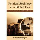 Political Sociology in a Global Era: An Introduction to the State and Society by Professor Berch Berberoglu (Hardback, 2012)