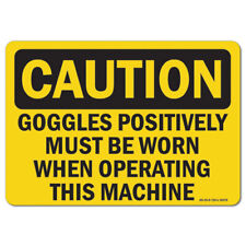 Osha Caution Sign Goggles Positively Must Be Worn When Operating This Machine