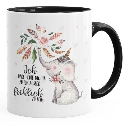 Kaffeetasse Elefant Ich habe heute nichts zu tun außer fröhlich zu sein
