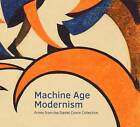 Machine Age Modernism: Prints from the Daniel Cowin Collection by Jonathan Black, Jay A. Clarke (Paperback, 2015)