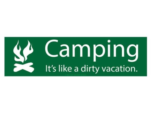 Bumper Sticker Camping it/'s like a dirty vacation.
