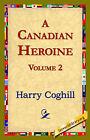 A Canadian Heroine, Volume 2 by Harry Coghill (Hardback, 2006)