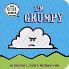 I'm Grumpy von Matthew Holm und Jennifer L. Holm (2016, Gebundene Ausgabe)