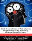 Blind Deconvolution of Anisoplanatic Images Collected by a Partially Coherent Imaging System by Adam MacDonald (Paperback / softback, 2012)