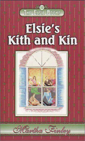 Elsies Kith and Kin (The Elsie Books, Vol. 12)