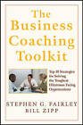 The Business Coaching Toolkit: Top 10 Strategies for Solving the Toughest Dilemmas Facing Organizations by William Zipp, Stephen G. Fairley (Hardback, 2007)