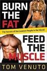 Burn the Fat, Feed the Muscle: Transform Your Body Forever Using the Secrets of the Leanest People in the World by Tom Venuto (Hardback)